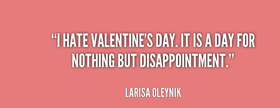 larisa oleynik quotes about valentines day - Hate Valentines Day Quotes