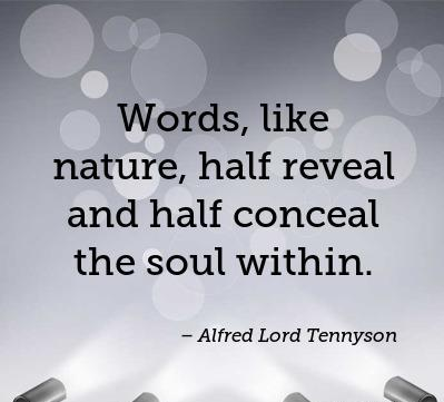 Words, Like Nature, Half Reveal And Half Conceal The Soul Within. U2013 Alfred  Lord Tennyson