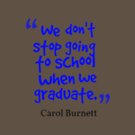 Quotes About Graduation by Carol Burnett