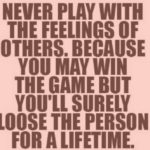 Quotes about Never Play With The Feelings Of Others