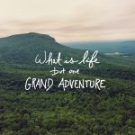 What Is Life But One Grand Adventure Flickr