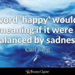 After Happiness Comes Sadness Quotes