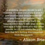 Awesome Quotes by Alison Brie about Wedding