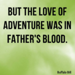 Awesome Quotes by Buffalo Bill about Dad