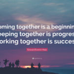 Coming Together Is A Beginning Keeping Together Is Progress Facebook
