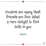 Cousins Are Many Best Friends Are Few