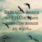 Distance Means So Little When Someone Means So Much Quotes