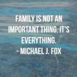 Family Quotes by Michael J. Fox