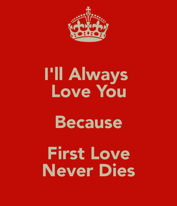 First Love Never Dies Quotes Upload Mega Quotes