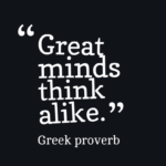 Great Minds Think Alike Quote