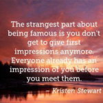 Great Quotes by Kristen Stewart about Famous