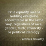 Great Quotes by Monica Crowley about Equality