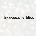 Ignorance Is Bliss Quotes