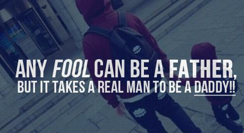 It Takes A Real Man To Be A Father Quotes Upload Mega Quotes