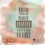 Loyalty Makes You Family Quote Facebook