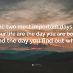 Mark Twain The Most Important Day Of Your Life Pinterest