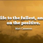 Matt Cameron Quotes About Positive