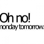 Oh No Tomorrow Is Monday Images