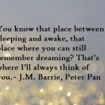 Peter Pan Quotes You Know That Place Between Sleep and Awake