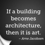 Quotes About Architecture by Arne Jacobsen