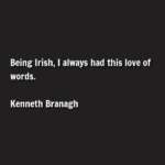 Quotes About Saint Patrick's Day by  Kenneth Branagh