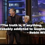 Robin Williams Quotes about Laughter