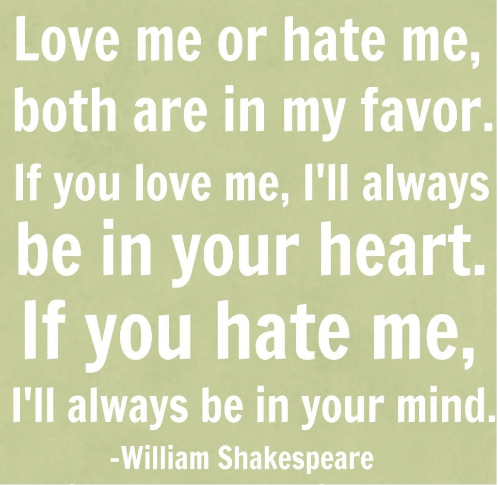 Love Me Or Hate Me, Both Are In My Favoru2026If You Love Me, Iu0027ll Always Be In  Your Heartu2026If You Hate Me, Iu0027ll Always Be In Your Mind. U2013 William  Shakespeare