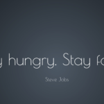 Stay Hungry Stay Foolish – Steve Jobs Quotes