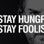 Steve Jobs Quotes – Stay Hungry Stay Foolish