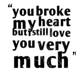 You Broke My Heart But I Still Love You Quotes